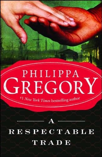 Philippa Gregory - A Respectable Trade
