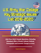 U.S. Army War College Key Strategic Issues List 2018-2020: Joint Force Multi-Domain Operations, Defending Homeland, Effect of Social, Cultural, Political, Demographic and Economic Changes on Army