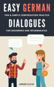 Easy German Dialogues: Fun & Simple Conversation Practice For Beginners And Intermediates