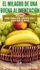 El Milagro De Una Buena Alimentación: Descubra Cómo Comer Bien, Sentirse Bien Y Verse Bien De Nuevo