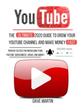 YouTube: The Ultimate 2020 Guide to Grow Your YouTube Channel, Make Money Fast with Proven Techniques and Foolproof Step by Step Strategies