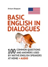Basic English in Dialogues: 100 Common Questions and Answers Used by Native English Speakers at Home