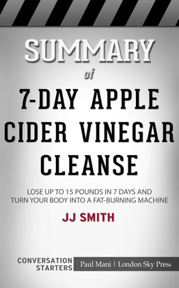Summary of 7-Day Apple Cider Vinegar Cleanse: Lose Up to 15 Pounds in 7 Days and Turn Your Body Into a Fat-Burning Machine by JJ Smith: Conversation Starters image