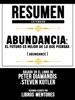 Resumen Extendido: Abundancia - El Futuro Es Mejor De Lo Que Piensas (Abundance) - Basado En El Libro De Peter Diamandis Y Steven Kotler