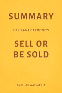 Summary of Grant Cardone's Sell or Be Sold by Milkyway Media