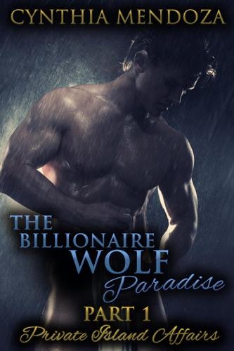 Cynthia Mendoza - The Billionaire Wolf Paradise Part 1: Private Island Affairs