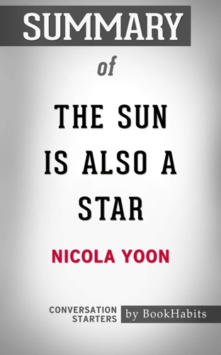 Book Habits - Summary of The Sun Is Also a Star by Nicola Yoon  Conversation Starters