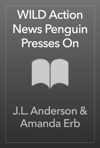 WILD Action News Penguin Presses On
