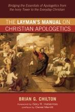The Layman's Manual On Christian Apologetics
