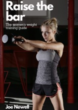 Raise the bar: The womens guide to weight training
