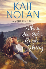 When You Got A Good Thing - Kait Nolan book summary