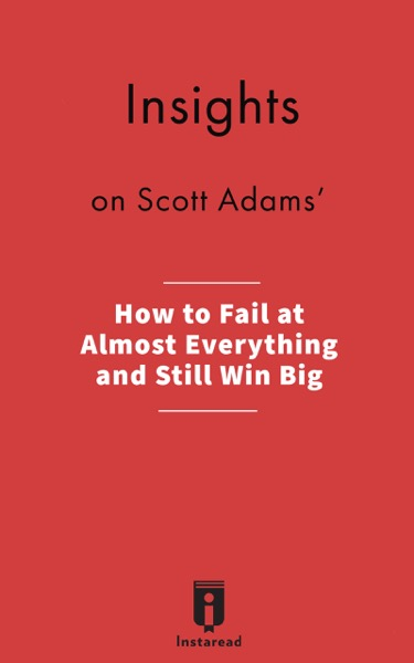 Insights on by Scott Adams' How to Fail at Almost Everything and Still Win Big