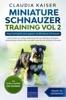 Miniature Schnauzer Training Vol 2 – Dog Training for Your Grown-up Miniature Schnauzer