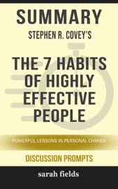 Summary Of The 7 Habits Of Highly Effective People Powerful Lessons In Personal Change By Stephen R Covey Discussion Prompts