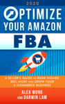 Optimize Your Amazon FBA 2020: A Seller's Guide to Rank Higher, Sell More, and Grow Your ECommerce Business