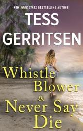 Whistleblower & Never Say Die - Tess Gerritsen by  Tess Gerritsen PDF Download