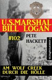 Am Wolf Creek Durch Die H Lle U S Marshal Bill Logan Band 102