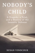 Nobody's Child: A Tragedy, A Trial, And A History Of The Insanity Defense