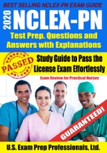 2020 NCLEX-PN Test Prep. Questions and Answers with Explanations: Study Guide to Pass the License Exam Effortlessly - Exam Review for Practical Nurses