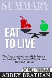 Summary Of Eat To Live The Amazing Nutrient Rich Program For Fast And Sustained Weight Loss Revised Edition By Joel Fuhrman