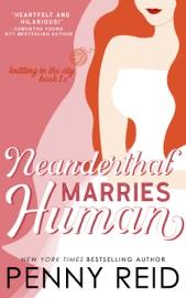 Neanderthal Marries Human: A Smarter Romance - Penny Reid by  Penny Reid PDF Download