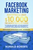 Facebook Marketing Advertising: 10,000/month Ultimate Guide for Personal Branding, Affiliate Marketing & Dropshipping – Best Tips & Strategies to Skyrocket Your Business With Facebook ADS