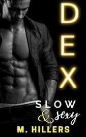 Dex, Slow 'n sexy