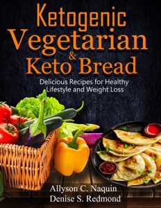 Ketogenic Vegetarian & Keto Bread: Delicious Recipes for Healthy Lifestyle and Weight Loss Book Cover