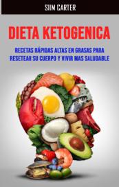 Dieta Ketogenica:recetas Rápidas Altas En Grasas Para Resetear Su Cuerpo Y Vivir Mas Saludable