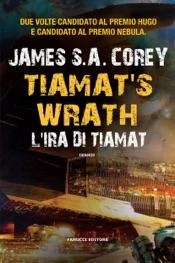 Tiamat's Wrath. L'ira di Tiamat (The Expanse #8)