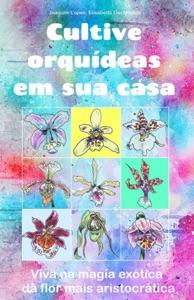 Cultive orquídeas em sua casa. Book Cover