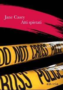 Atti spietati da Jane Casey