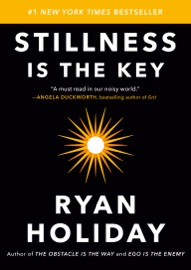 Stillness Is the Key - Ryan Holiday by  Ryan Holiday PDF Download