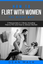 How to Flirt with Women: The Right Way - Bundle - The Only 2 Books You Need to Master Flirting with Women, Attracting Women and Seducing a Woman Today (
