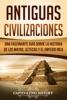 Antiguas Civilizaciones: Una Fascinante Guía sobre la Historia de los Mayas, Aztecas y el Imperio Inca