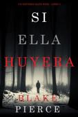 Si Ella Huyera (Un Misterio Kate Wise — Libro 5) Book Cover