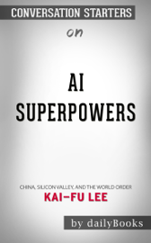 AI Superpowers: China, Silicon Valley, and the New World Order by by Kai-Fu Lee: Conversation Starters book