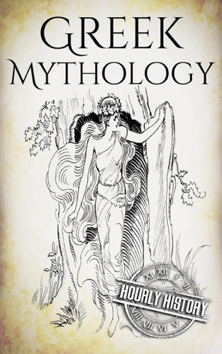 Hourly History - Greek Mythology: A Concise Guide to Ancient Gods, Heroes, Beliefs and Myths of Greek Mythology