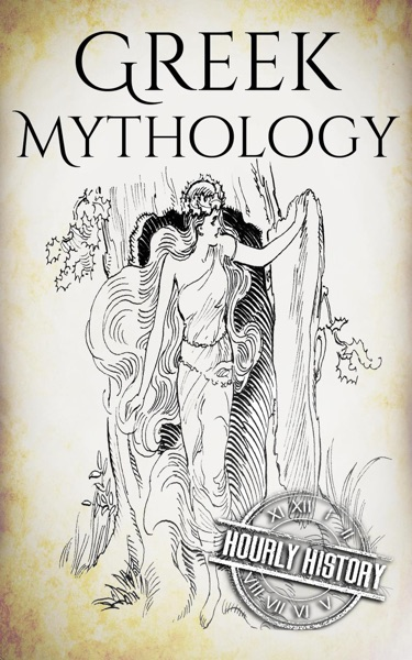 Greek Mythology: A Concise Guide to Ancient Gods, Heroes, Beliefs and Myths of Greek Mythology - Hourly History book cover