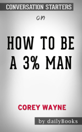 How to Be a 3% Man, Winning the Heart of the Woman of Your Dreams by Corey Wayne: Conversation Starters