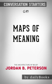 Maps of Meaning: The Architecture of Belief by by Jordan B. Peterson: Conversation Starters book