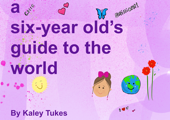 A Six Year Old's Guide to the World