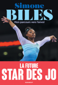 Simone Biles - Mon parcours vers l'envol