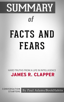 Summary of Facts and Fears: Hard Truths from a Life in Intelligence by James R. Clapper Conversation Starters