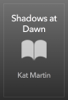 Kat Martin - Shadows at Dawn artwork