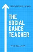 The Social Dance Instructor: A Complete Training Manual