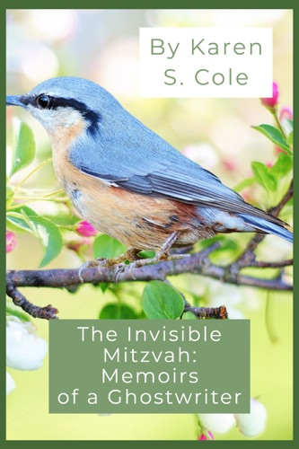 Karen S. Cole - The Invisible Mitzvah: Memoirs of a Ghostwriter