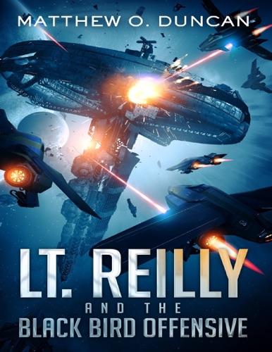 Matthew O. Duncan - Lt. Reilly and the Black Bird Offensive