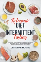 Ketogenic Diet and Intermittent Fasting: Ultimate Weight Loss Beginners Guide, 30 Day Keto Program, Burn Fat, Meal Plan, Women and Men Motivation Habits to Slim Down Forever, OMAD