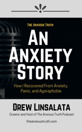 An Anxiety Story: How I Recovered From Anxiety, Panic and Agoraphobia
